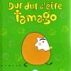 Tamago Tome 2 : Dur dur d'être Tamago