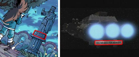 le slogan écrit sous la statue est We Brake for Noboby. Il s'agit du slogan écrit à l'arrière du vaisseau des méchants dans le film Spaceballs